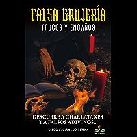 FALSA BRUJERÍA. Trucos y Engaños: Descubre a Charlatanes y a Falsos Adivinos (Spanish Edition)
