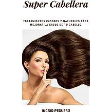 Super Cabellera: Tratamientos Caseros Y Naturales Para Mejorar La Salud De Tu Cabello (Spanish Edition) Mar 21, 2018