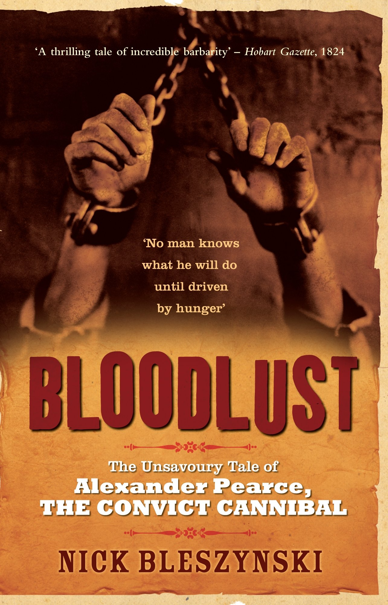 Read Online Bloodlust: The Unsavoury Tale of Alexander Pearce, the Convict Cannibal pdf epub