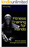 Fitness Training for Kendo: Warrior Speed, Strength and Stamina (Elite Workouts Book 3)