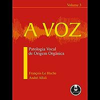 A Voz: Patologia Vocal de Origem Orgânica