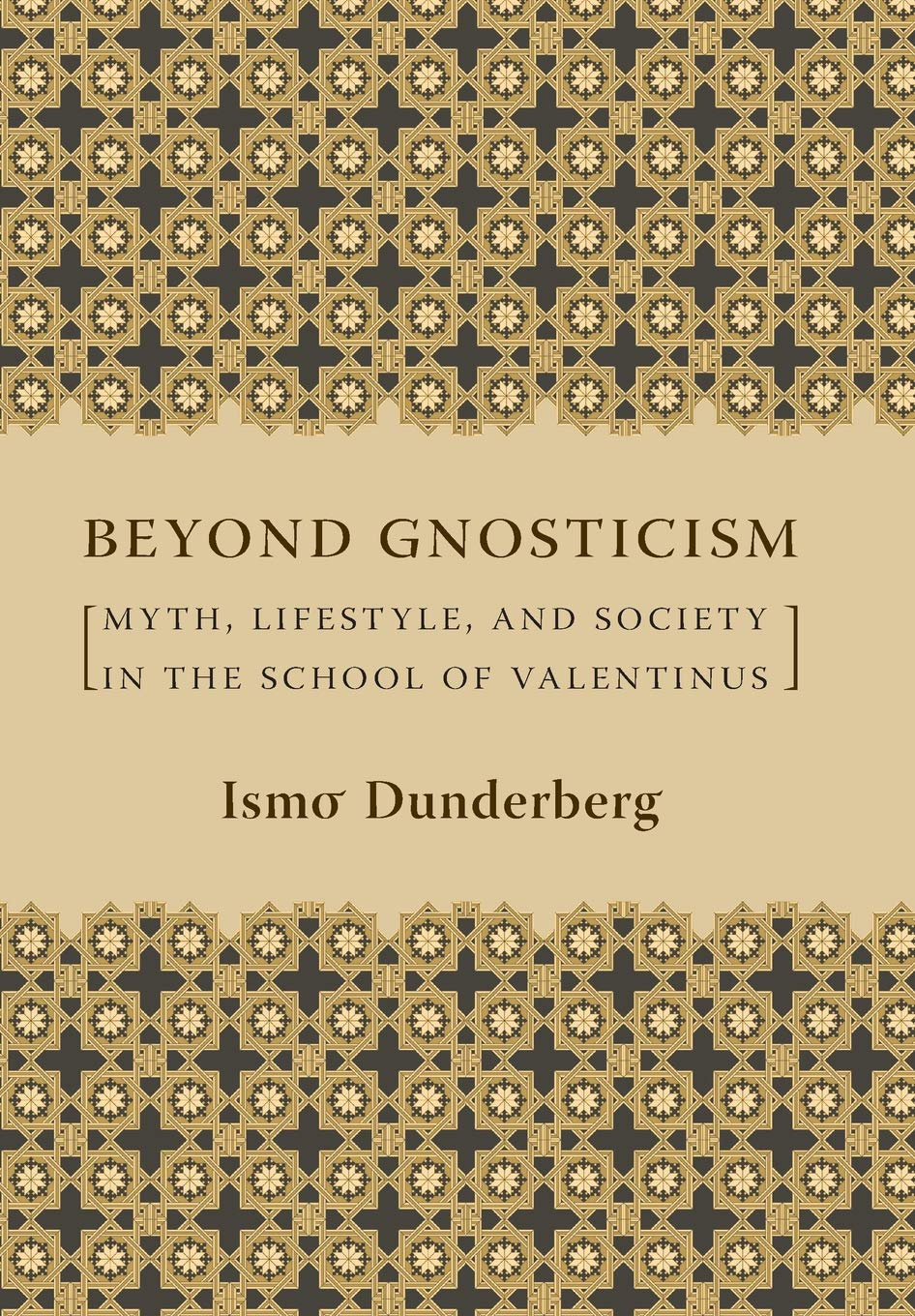 Beyond Gnosticism: Myth Lifestyle and Society in the School of Valentinus