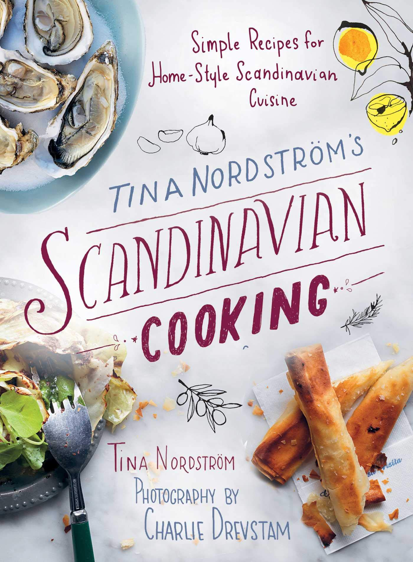 Tina Nordström's Scandinavian Cooking: Simple Recipes for Home-Style Scandinavian Cuisine by Skyhorse