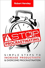 Stop Procrastinating: Simple Steps to Increase Productivity and Overcome Procrastination (Time Management and Productivity Series Book 2) (English Edition)