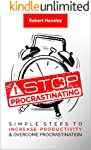 Stop Procrastinating: Simple Steps to Increase Productivity and Overcome Procrastination