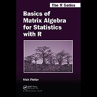 Basics of Matrix Algebra for Statistics with R (Chapman & Hall/CRC The R Series) (English Edition)