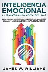 Inteligencia Emocional: La transformación mental de 21 días para dominar sus emociones, mejorar sus habilidades sociales y lograr mejores y más felices ... Emocional Práctica nº 1) (Spanish Edition) Kindle Edition