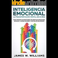 Inteligencia Emocional: La transformación mental de 21 días para dominar sus emociones, mejorar sus habilidades sociales…