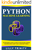 Python Machine Learning: The Beginner's Guide To Learn Python Machine Learning Including Keras, Numpy, Scikit Learn and PyTorch.