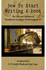How to Start Writing a Book: The Wit and Wisdom of  Moonbeam Farquhar Metheringham IV Kindle Edition