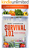 Survival 101 Food Storage: A Step by Step Beginners Guide on Preserving Food and What to Stockpile While Under…