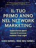 Il tuo primo anno nel network marketing. Supera le paure, conosci il successo, realizza i tuoi sogni