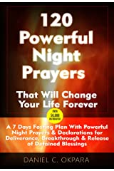 120 Powerful Night Prayers that Will Change Your Life Forever: 7 Days Fasting Plan With Powerful Prayers & Declarations for Deliverance, Healing & Breakthrough (Spiritual Warfare Book 2) Kindle Edition