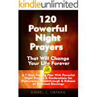 120 Powerful Night Prayers that Will Change Your Life Forever: 7 Days Fasting Plan With Powerful Prayers & Declarations for Deliverance, Healing & Breakthrough (Spiritual Warfare Book 2)