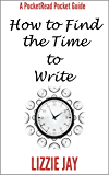PocketRead's Pocket Guide - How To Find The Time To Write: For busy people who want to be authors (PocketRead Guides Book 1)