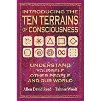 Introducing The Ten Terrains Of Consciousness: Understand Yourself, Other People, and Our World