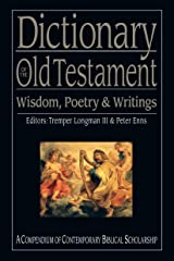 Dictionary of the Old Testament: Wisdom, Poetry & Writings: A Compendium of Contemporary Biblical Scholarship (The IVP Bible Dictionary Series) Kindle Edition
