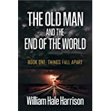 The Old Man and the End of the World: Book One: Things Fall Apart