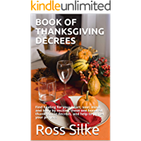 BOOK OF THANKSGIVING DECREES: Find healing for your heart, soul, mind, and body by reciting these one hundred thanksgiving decrees, and help to propel your prayers
