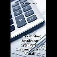 Understanding taxation on employee remuneration in Australia