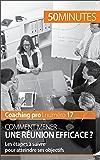 Comment mener une réunion efficace ?: Les étapes à suivre pour atteindre ses objectifs (Coaching pro t. 17)