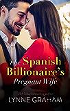 The Spanish Billionaire's Pregnant Wife (Virgin Brides, Arrogant Husbands Book 3)
