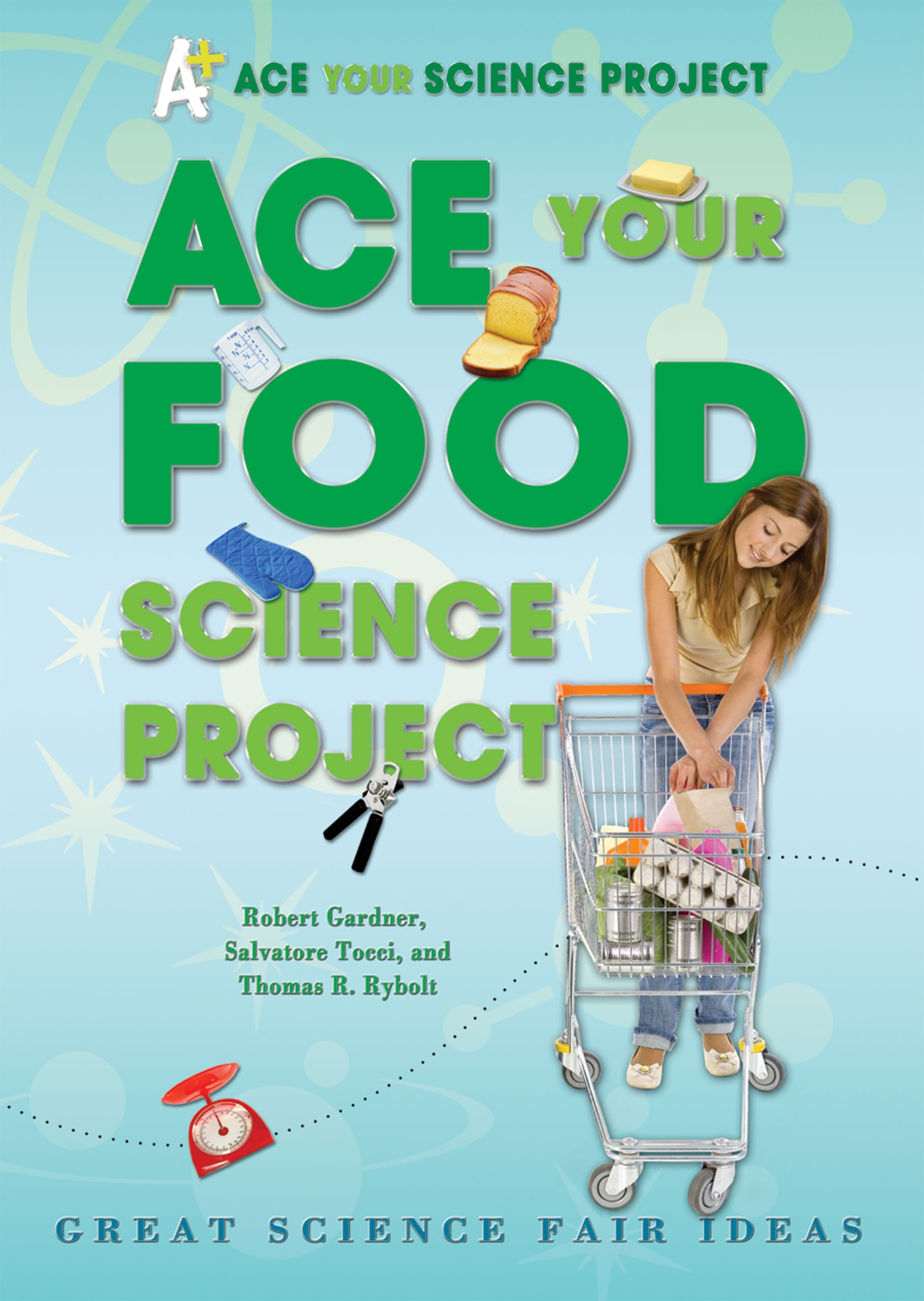 Ace Your Food Science Project Great Fair Ideas Robert Gardner Salvatore Tocci Thomas R Rybolt 9780766032286