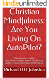 Christian Mindfulness: Are You Living On AutoPilot?