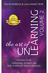 The Art of UnLearning: Top Experts Share Personal Stories on the Power of Perseverance Kindle Edition
