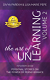 The Art of UnLearning: Top Experts Share Personal Stories on the Power of Perseverance (English Edition)