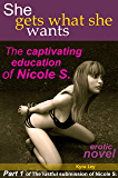 She gets what she wants: The captivating education of Nicole S. (The lustful submission  of Nicole S. Book 1)