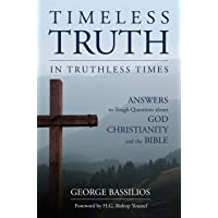 Timeless Truth in Truthless Times: Answers to Tough Questions about God, Christianity, and the Bible