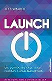 Launch - Die ultimative Anleitung für das E--Mail-Marketing (German Edition)