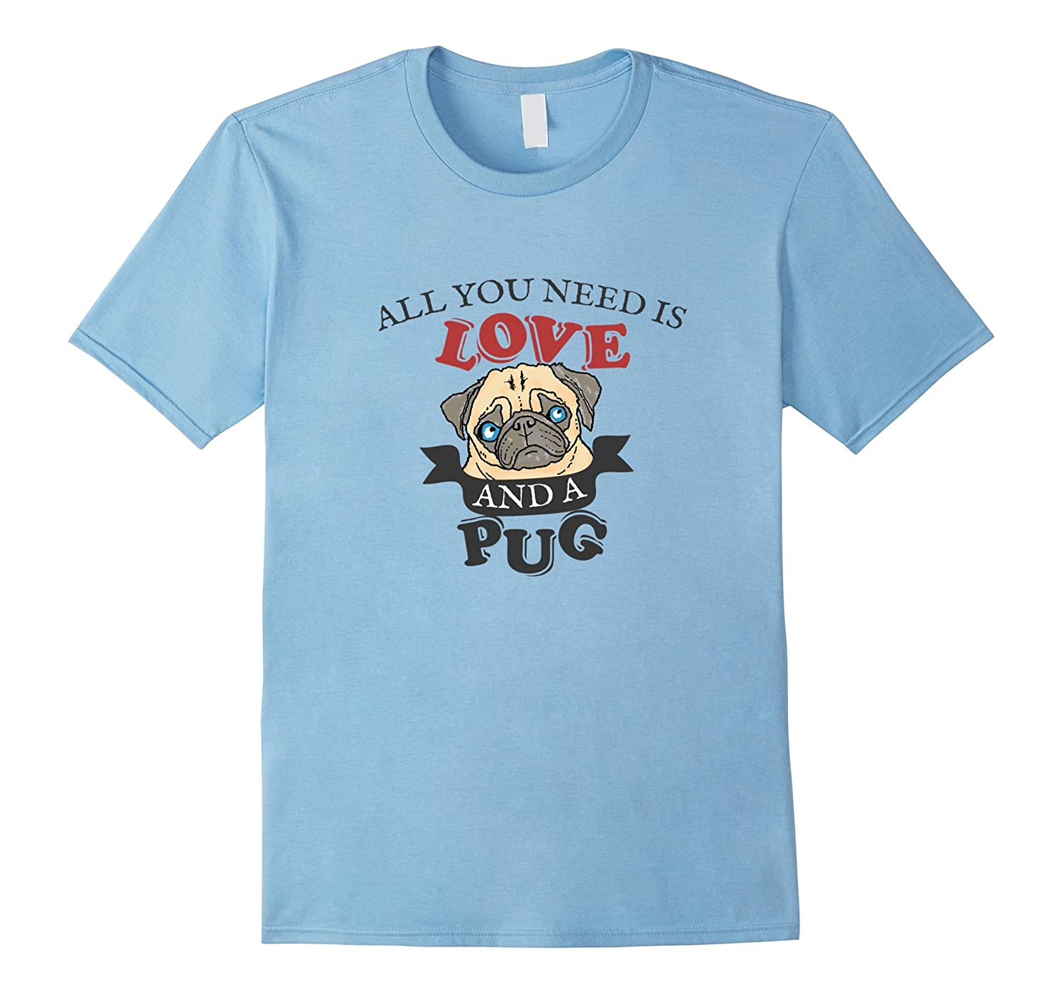 All You Need Is Love and A Pug Funny Dog Graphic T-shirt-FL
