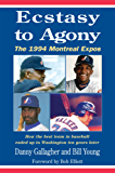 Ecstasy to Agony: The 1994 Montreal Expos: How the Best Team in Baseball Ended Up in Washington Ten Years Later (English Edition)