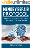 Memory Repair Protocol - Improve Your Memory: Powerful Strategies To Enhance Your Memory - The Ultimate Guide to Unleash Your Brain's Potential (memory loss Book 1)