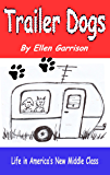 Trailer Dogs: Life in America's New Middle Class (The Trailer Dog Chronicles Book 1)
