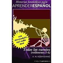 Todos los cuentos: Volúmenes 1 a 6 (Historias fantásticas para aprender español) (Spanish Edition) Jun 28, 2017