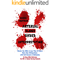 Arterial Blood Gases Interpretation: Master the ABGs in Less Than 24 Hours with More than 40 Questions with Full Answers & Rationales, An Easy ABGs Reference for RN's & School Nursing Students