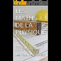 LES MATHS DE LA PHYSIQUE: Les savoirs mathématiques indispensables pour réussir en physique au second cycle (French Edition)