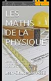 LES MATHS DE LA PHYSIQUE: Les savoirs mathématiques indispensables pour réussir en physique au second cycle