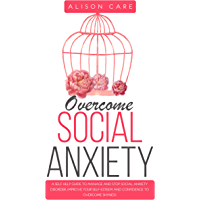 Overcome Social Anxiety: A Self Help Guide to Manage and Stop Social Anxiety Disorder. Improve Your Self-Esteem and Confidence to Overcome Shyness (English Edition)