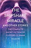 The Shipshape Miracle: And Other Stories (The Complete Short Fiction of Clifford D. Simak Book 10)
