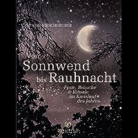 Von Sonnwend bis Rauhnacht: Feste, Bräuche & Rituale im Kreislauf des Jahres (German Edition)