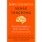 Uncommon Sense Teaching: Practical Insights in Brain Science to Help Students Learn
