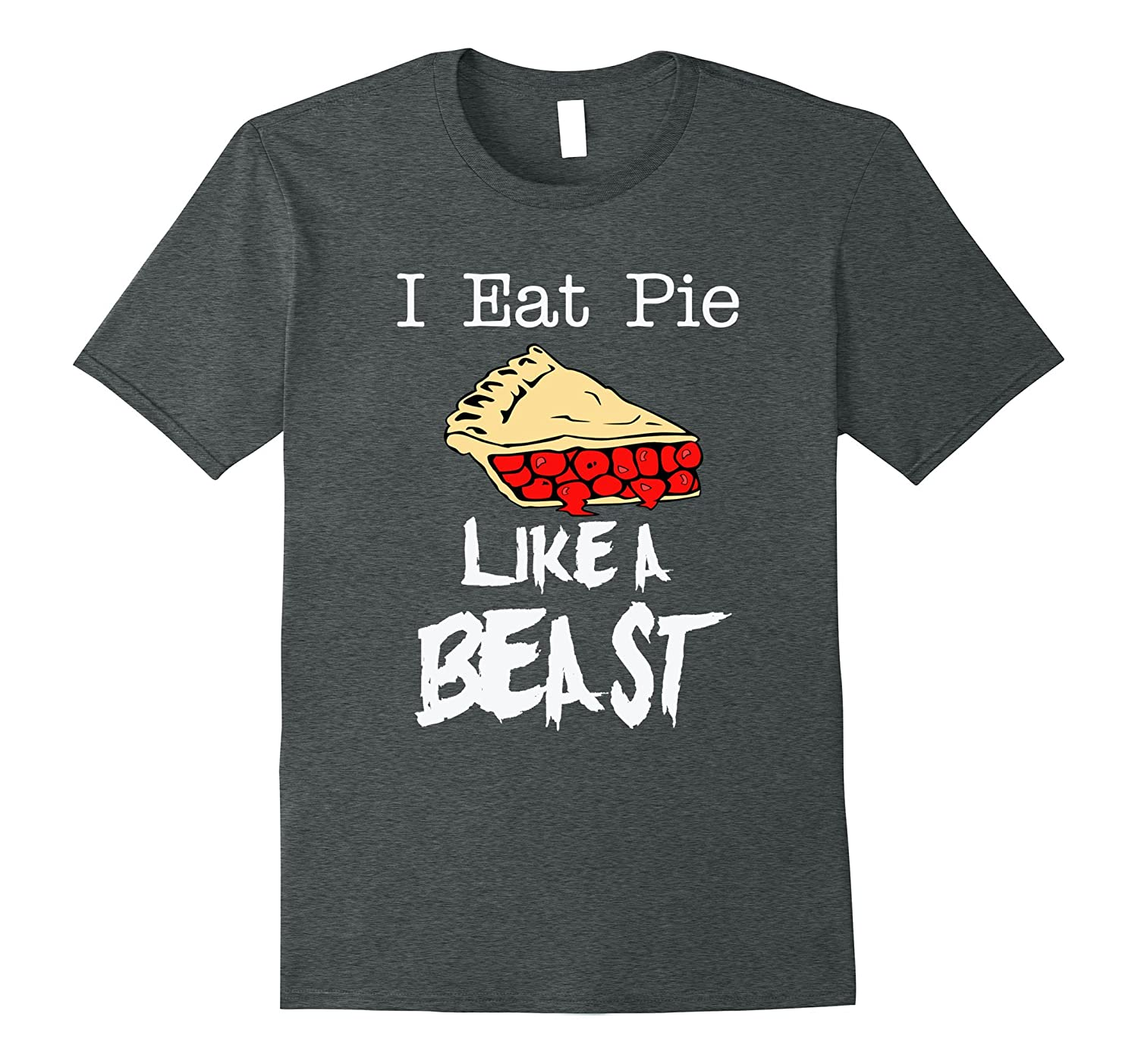 Funny and Naughty I Eat Pie Like A Beast Gift T-Shirt-T-Shirt