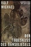 Der Todeskuss des Gänseliesels: Kriminalroman aus Göttingen