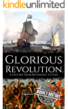 Glorious Revolution: A History from Beginning to End
