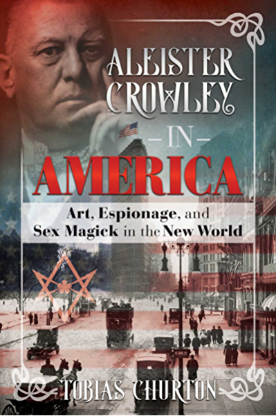 Aleister Crowley in America: Art, Espionage, and Sex Magick