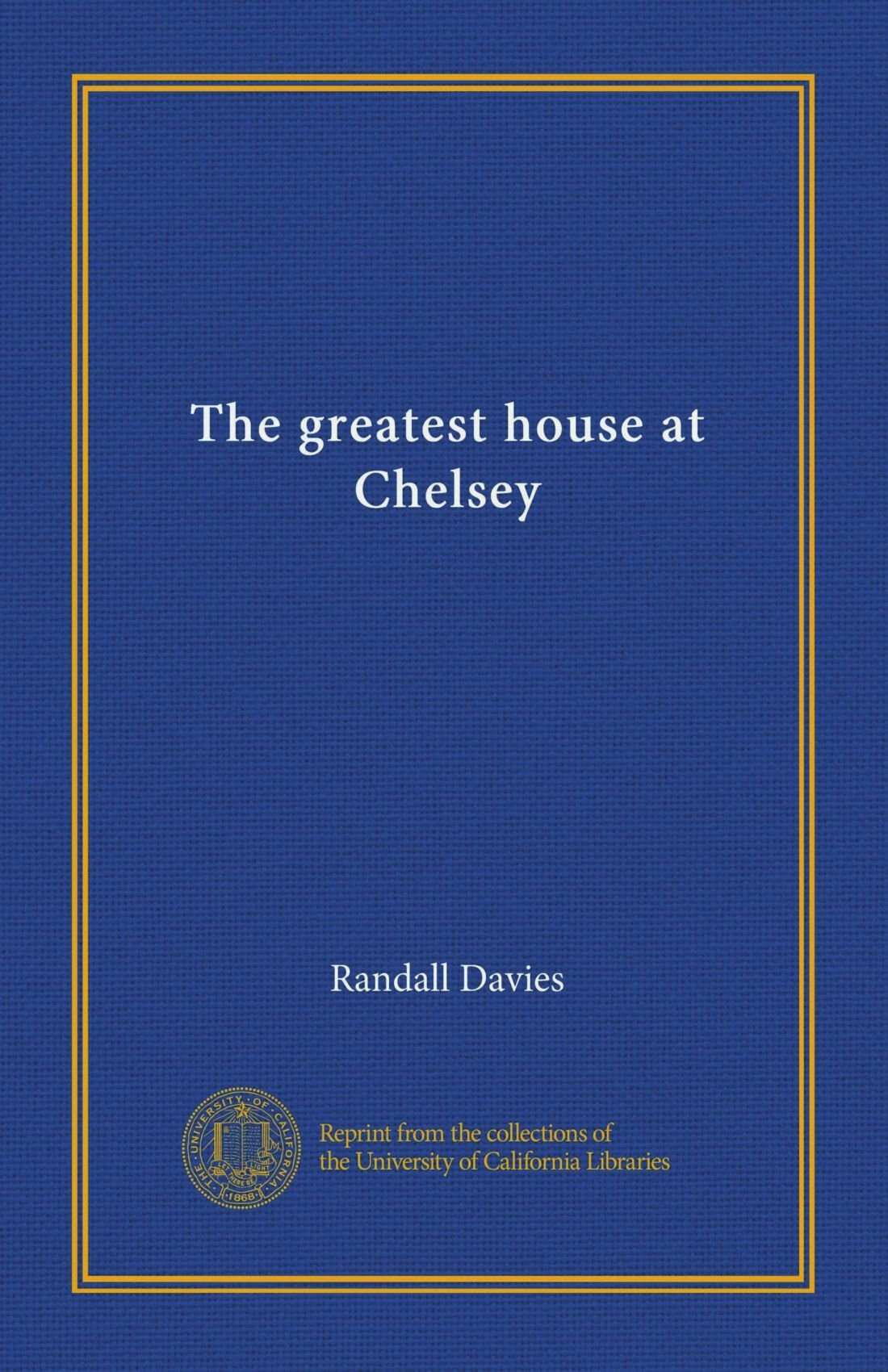 Read Online The greatest house at Chelsey (Vol-1) pdf